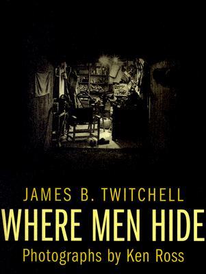 Where Men Hide, Twitchell, James B.; Ross, Ken [Photographer]