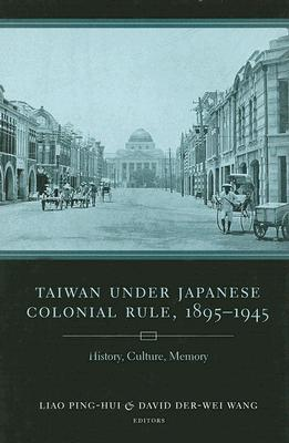 Image for Taiwan Under Japanese Colonial Rule, 18951945: History, Culture, Memory (Studies of the Weatherhead East Asian Institute, Columbia University)