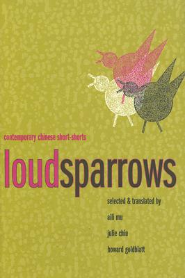Image for Loud Sparrows: Contemporary Chinese Short-Shorts (Weatherhead Books on Asia)