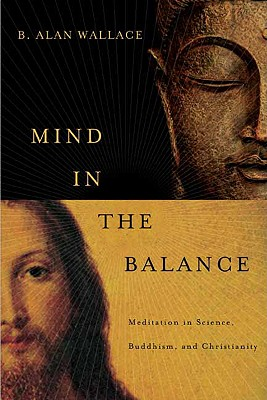 Image for Mind in the Balance: Meditation in Science, Buddhism, and Christianity (Columbia Series in Science and Religion)