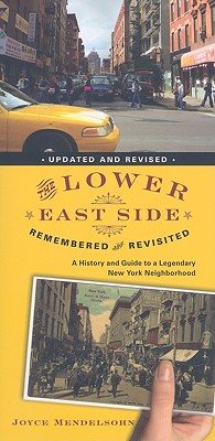 The Lower East Side Remembered and Revisited: A History and Guide to a Legendary New York Neighborhood, Mendelsohn, Joyce
