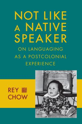 Image for Not Like a Native Speaker: On Languaging as a Postcolonial Experience