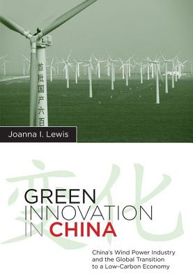 Image for Green Innovation in China: China's Wind Power Industry and the Global Transition to a Low-Carbon Economy (Contemporary Asia in the World)