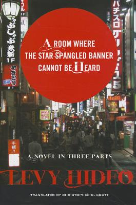 A Room Where The Star-Spangled Banner Cannot Be Heard: A Novel in Three Parts, Levy, Hideo