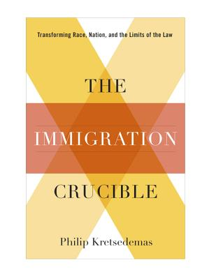 Image for The Immigration Crucible: Transforming Race, Nation, and the Limits of the Law