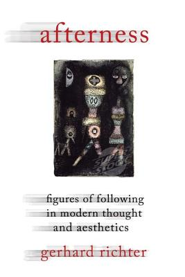 Image for Afterness: Figures of Following in Modern Thought and Aesthetics (Columbia Themes in Philosophy, Social Criticism, and the Arts)