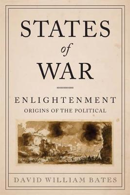 Image for States of War: Enlightenment Origins of the Political (Columbia Studies in Political Thought / Political History)
