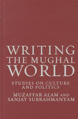 Image for Writing the Mughal World: Studies on Culture and Politics