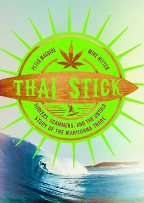 Image for Thai Stick: Surfers, Scammers, and the Untold Story of the Marijuana Trade