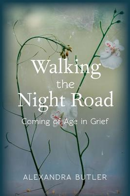 Image for Walking the Night Road: Coming of Age in Grief