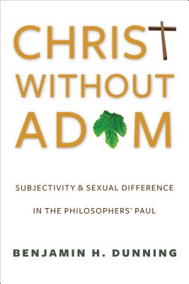 Image for Christ Without Adam: Subjectivity and Sexual Difference in the Philosophers' Paul (Gender, Theory, and Religion)