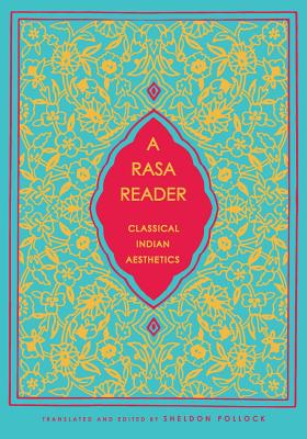 Image for A Rasa Reader: Classical Indian Aesthetics (Historical Sourcebooks in Classical Indian Thought)