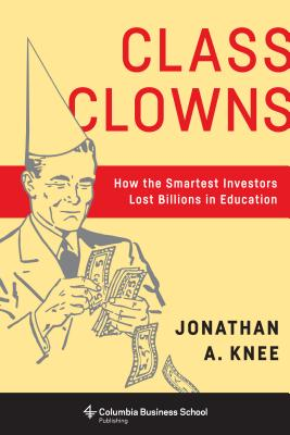 Image for Class Clowns: How the Smartest Investors Lost Billions in Education
