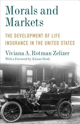Morals and Markets: The Development of Life Insurance in the United States (Legacy Editions), Zelizer, Viviana A. Rotman