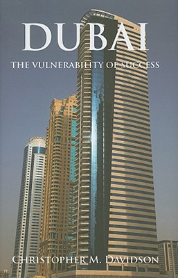 Dubai: The Vulnerability of Success, Christopher M. Davidson