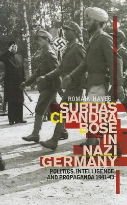 Image for Subhas Chandra Bose In Nazi Germany: Politics, Intelligence, and Propaganda 1941-43 (Columbia/Hurst)