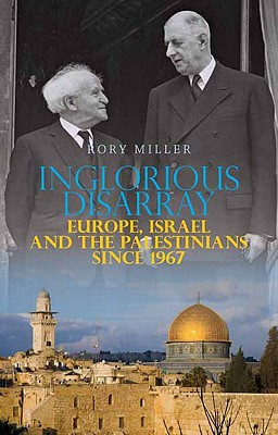 Image for Inglorious Disarray: Europe, Israel, and the Palestinians Since 1967 (Columbia/Hurst)
