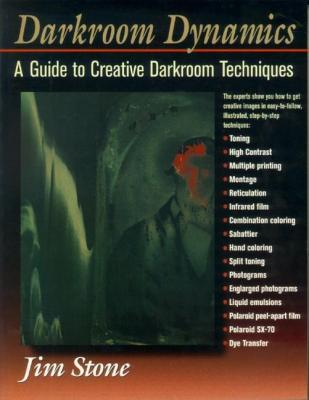 Image for Darkroom Dynamics: A Guide to Creative Darkroom Techniques (Alternative Process Photography)