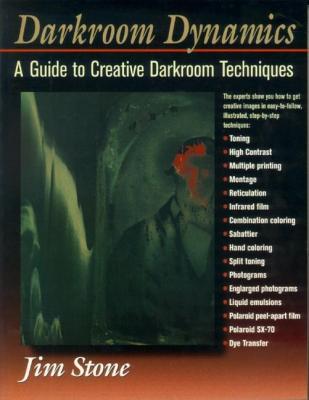 Darkroom Dynamics: A Guide to Creative Darkroom Techniques, Stone, Jim