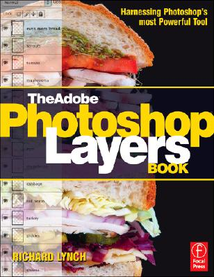 Image for ADOBE PHOTOSHOP LAYERS BOOK HARNESSING PHOTOSHOP'S MOST POWERFUL TOOL, COVERS PHOTOSHOP CS3