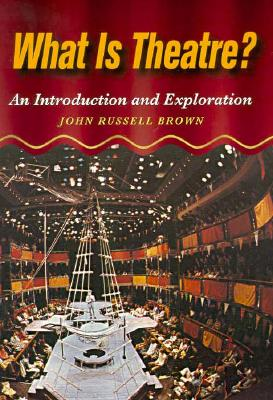 What is Theatre?: An Introduction and Exploration, Brown, John