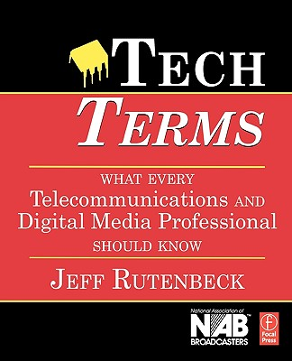 Tech Terms: What Every Telecommunications and Digital Media Professional Should Know, Rutenbeck, Jeff