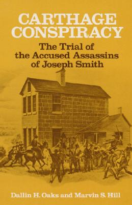 Carthage Conspiracy: The Trial of the Accused Assassins of Joseph Smith, DALLIN H OAKS, MARVIN S HILL