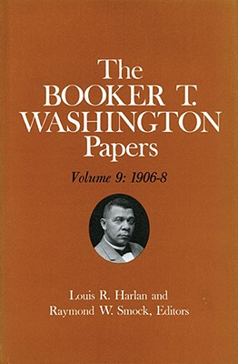 Image for Booker T. Washington Papers Volume 9: 1906-8.  Assistant editor, Nan E. Woodruff