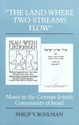 Image for LAND WHERE TWO STREAMS FLOW, THE MUSIC IN THE GERMAN-JEWISH COMMUNITY OF ISRAEL