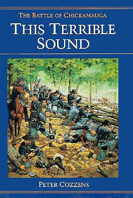 This Terrible Sound: The Battle of Chickamauga (Civil War Trilogy), Cozzens, Peter