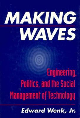 Image for Making Waves: Engineering, Politics, and the Social Management of Technology