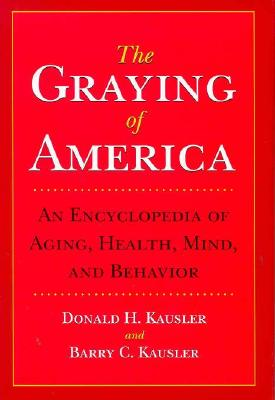 The Graying of America: An Encyclopedia of Aging, Health, Mind, and Behavior, Kausler, Donald H.