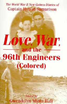 Image for Love, War, and the 96th Engineers (Colored): The World War II New Guinea Diaries of Captain Hyman Samuelson