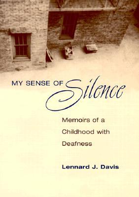 My Sense of Silence: Memoirs of a Childhood with Deafness (Creative Nonfiction Series), Davis, Lennard J.