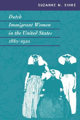 Image for Dutch Immigrant Women in the United States, 1880-1920