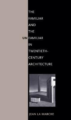 Image for The Familiar and the Unfamiliar in Twentieth-Century Architecture