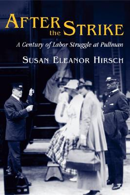 Image for After the Strike: A CENTURY OF LABOR STRUGGLE AT PULLMAN (Working Class in American History)