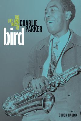 Image for Bird: The Life and Music of Charlie Parker (Music in American Life)