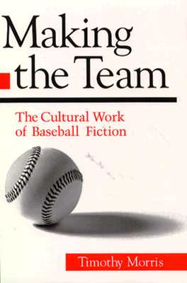 Image for Making the Team: The Cultural Work of Baseball Fiction