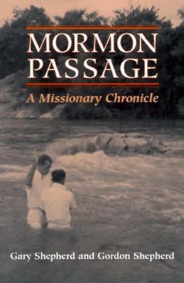 Mormon Passage: A MISSIONARY CHRONICLE, Shepherd, Gary; Shepherd, Gordon