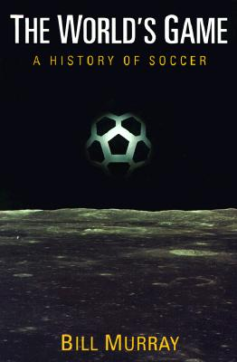 Image for The World's Game: A HISTORY OF SOCCER (Illinois History of Sports)
