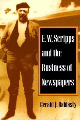 Image for E. W. Scripps and the Business of Newspapers (History of Communication)