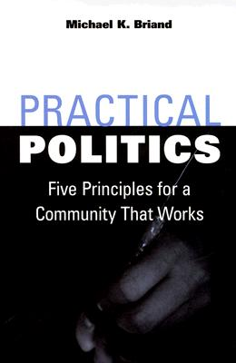 Image for Practical Politics: Five Principles for a Community That Works