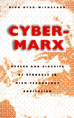 Image for Cyber-Marx: Cycles and Circuits of Struggle in High Technology Capitalism