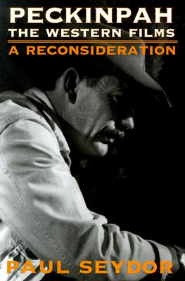 Peckinpah: THE WESTERN FILMS--A RECONSIDERATION (Illini Books), Seydor, Paul