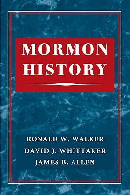 Mormon History, Ronald W Walker, David B Whittaker, James B Allen