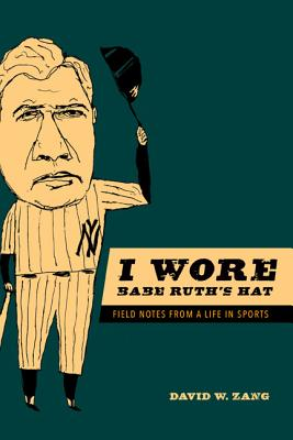 Image for I Wore Babe Ruth's Hat: Field Notes from a Life in Sports (Sport and Society)