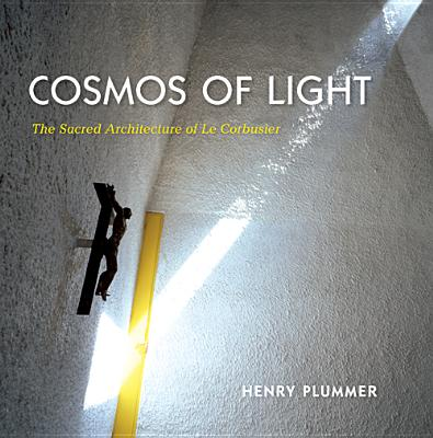 Image for Cosmos of Light: The Sacred Architecture of Le Corbusier