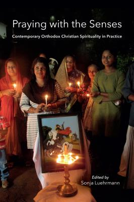 Image for Praying with the Senses: Contemporary Orthodox Christian Spirituality in Practice