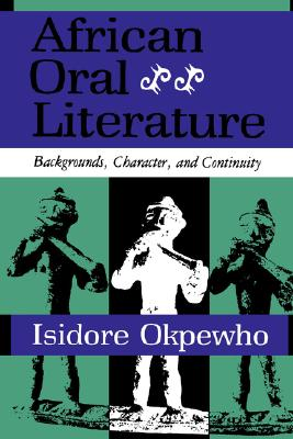 African Oral Literature: Backgrounds, Character, and Continuity, Okpewho, Isidore